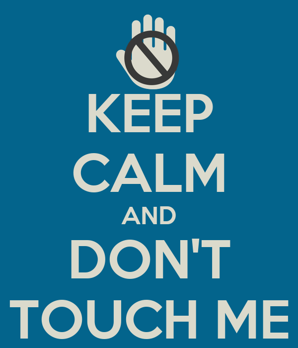KEEP CALM AND DON'T TOUCH ME