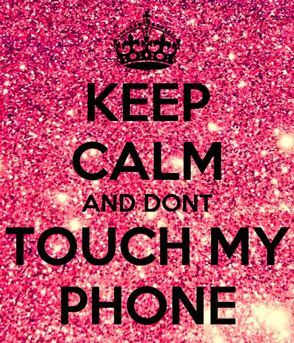 Dont Touch My Phone Wallpaper Zedge: KEEP CALM AND DONT TOUCH MY PHONE Poster