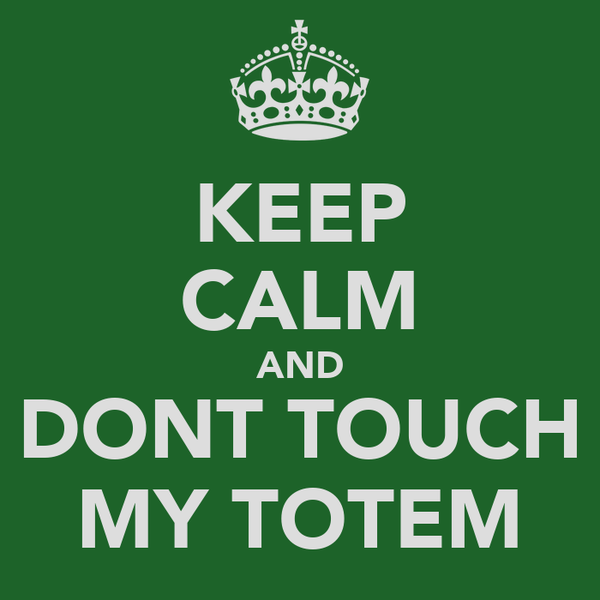KEEP CALM AND DONT TOUCH MY TOTEM
