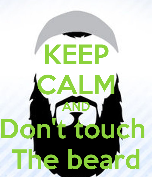 KEEP CALM AND Don't touch  The beard