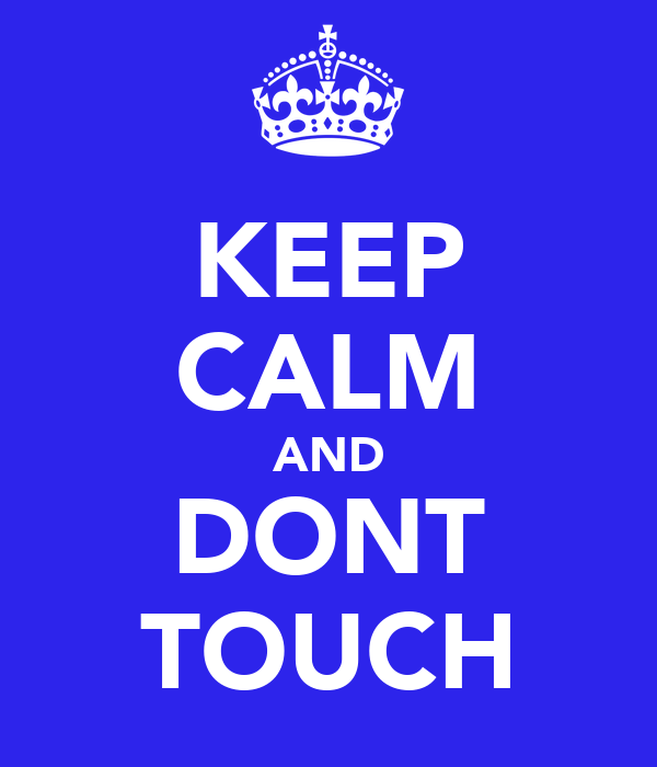 KEEP CALM AND DONT TOUCH