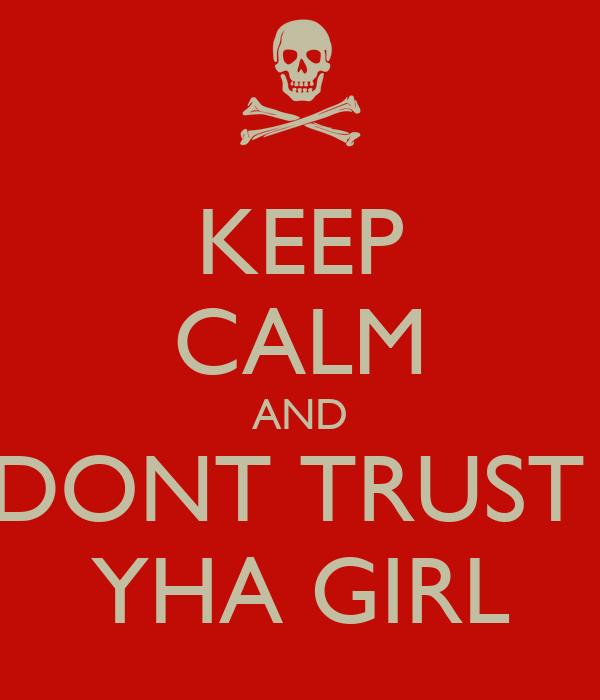 KEEP CALM AND DONT TRUST  YHA GIRL
