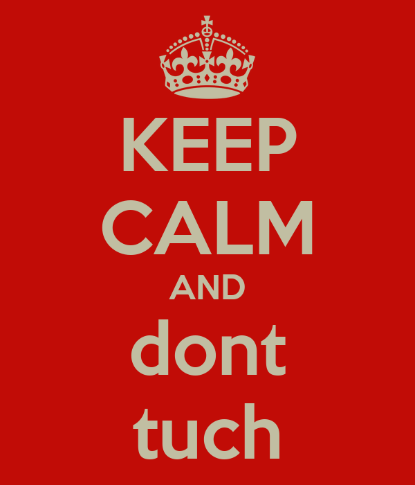 KEEP CALM AND dont tuch