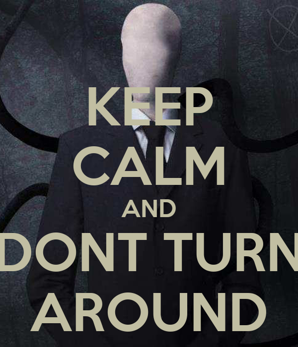 KEEP CALM AND DONT TURN AROUND