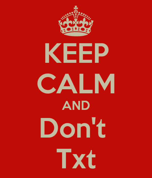 KEEP CALM AND Don't  Txt