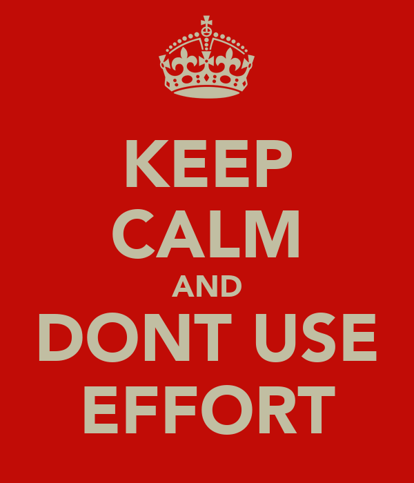 KEEP CALM AND DONT USE EFFORT