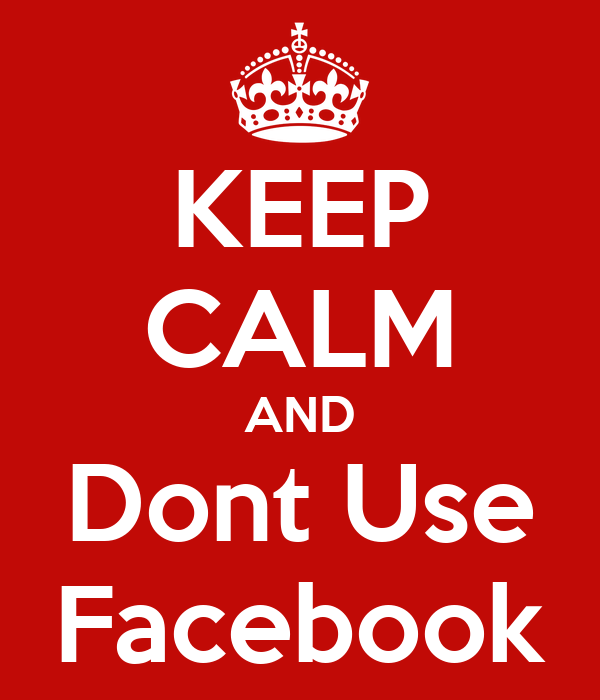 KEEP CALM AND Dont Use Facebook