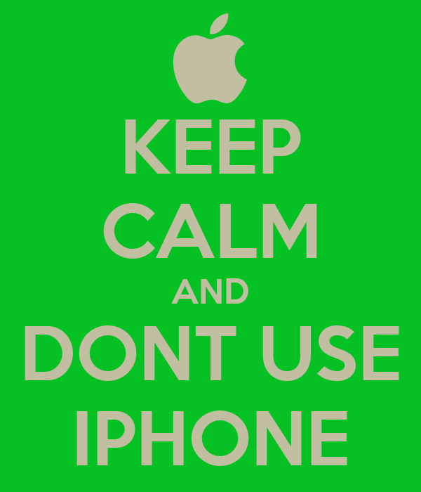 KEEP CALM AND DONT USE IPHONE