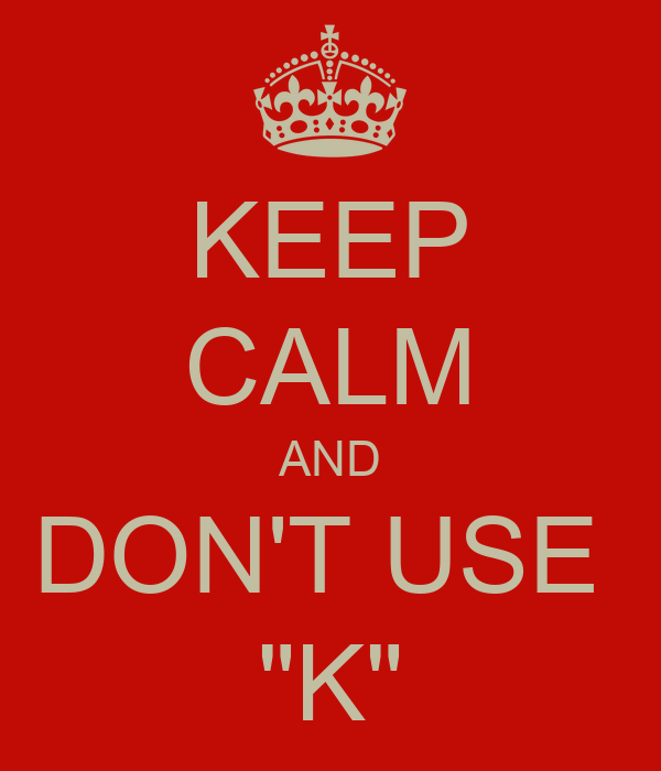 """KEEP CALM AND DON'T USE  """"K"""""""