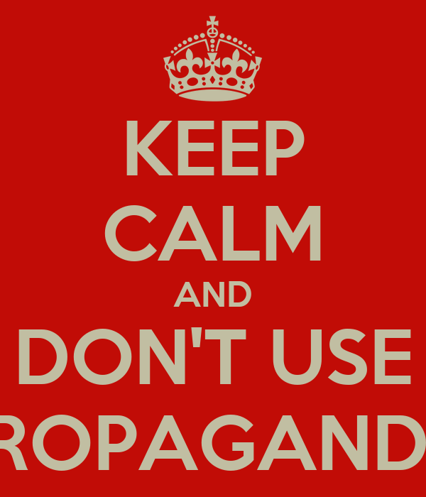 KEEP CALM AND DON'T USE PROPAGANDA