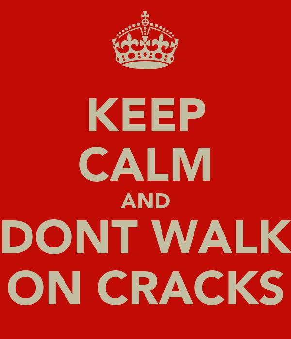 KEEP CALM AND DONT WALK ON CRACKS