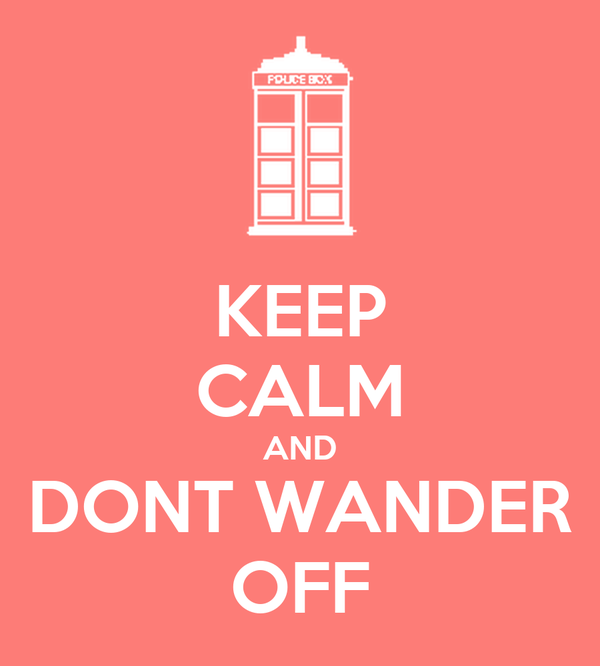 KEEP CALM AND DONT WANDER OFF