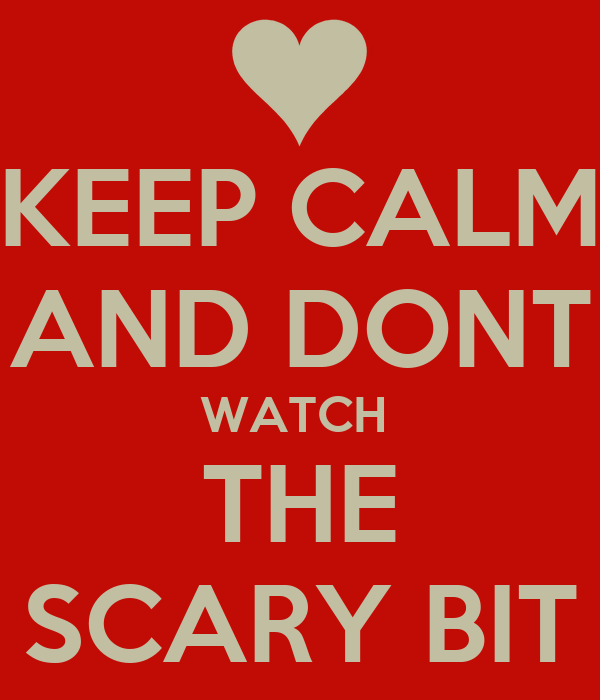 KEEP CALM AND DONT WATCH  THE SCARY BIT