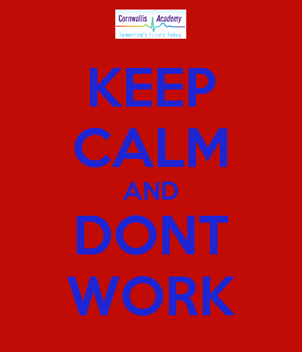KEEP CALM AND DONT WORK