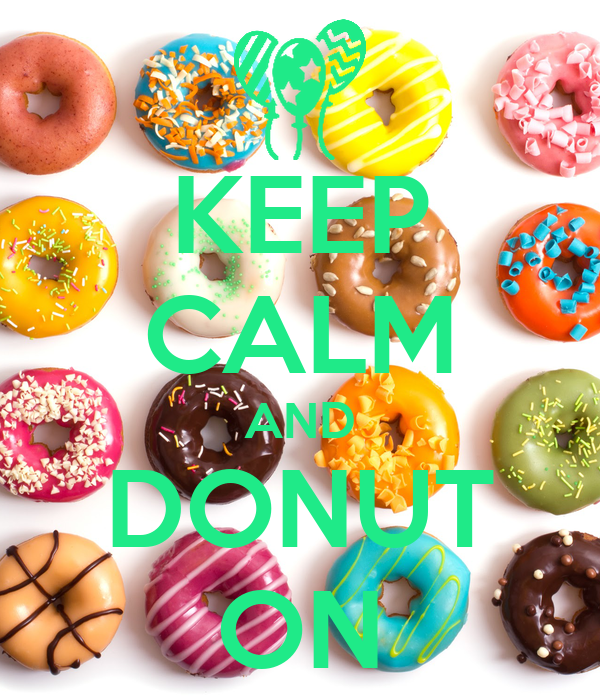 KEEP CALM AND DONUT ON