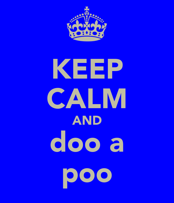 KEEP CALM AND doo a poo