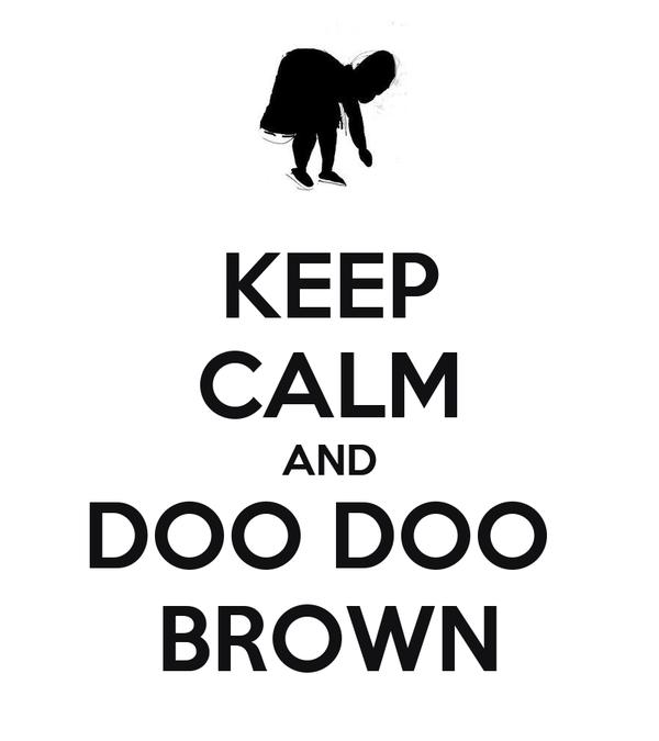 KEEP CALM AND DOO DOO  BROWN