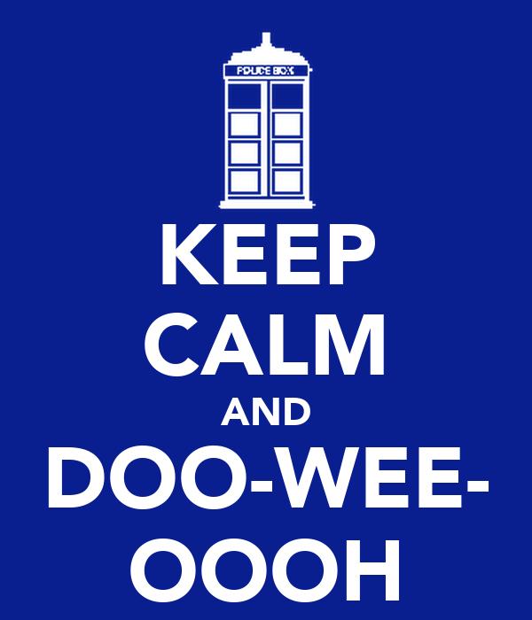 KEEP CALM AND DOO-WEE- OOOH