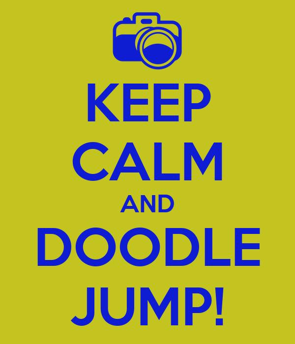 KEEP CALM AND DOODLE JUMP!