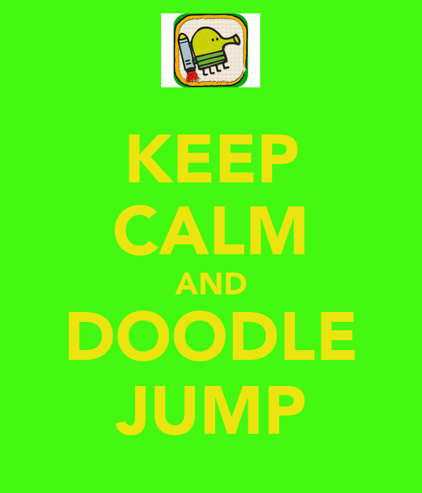 KEEP CALM AND DOODLE JUMP