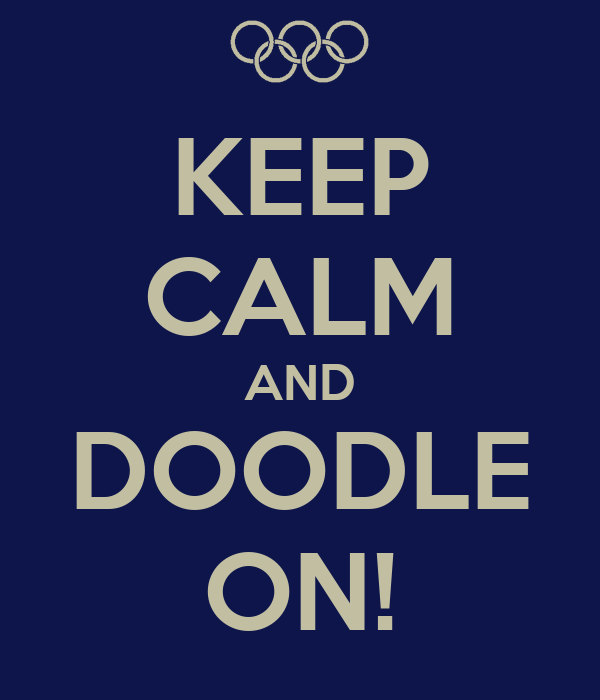 KEEP CALM AND DOODLE ON!