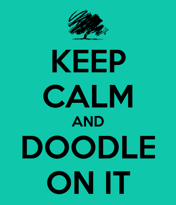 KEEP CALM AND DOODLE ON IT