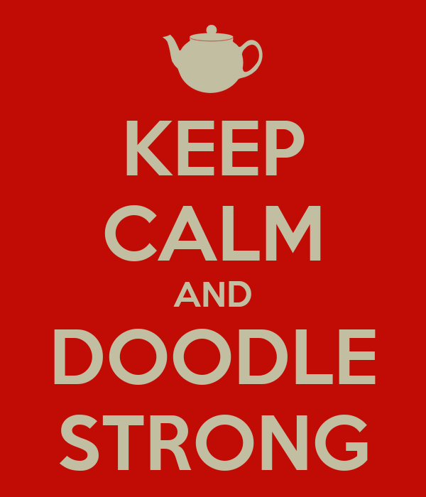 KEEP CALM AND DOODLE STRONG