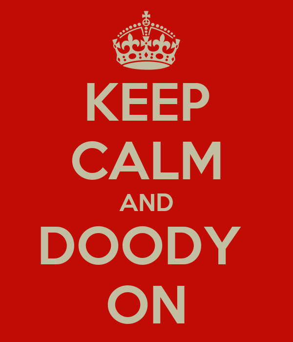 KEEP CALM AND DOODY  ON