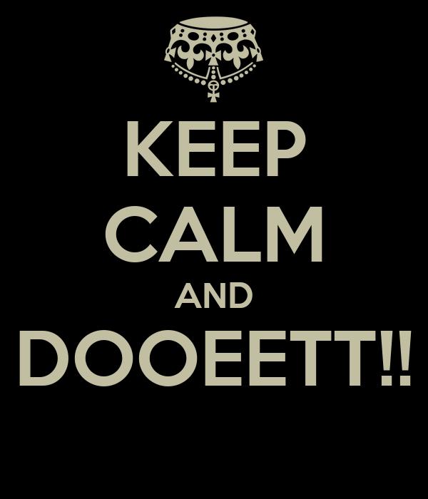 KEEP CALM AND DOOEETT!!
