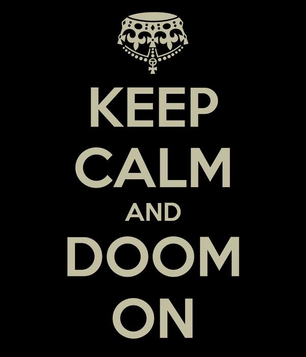 KEEP CALM AND DOOM ON