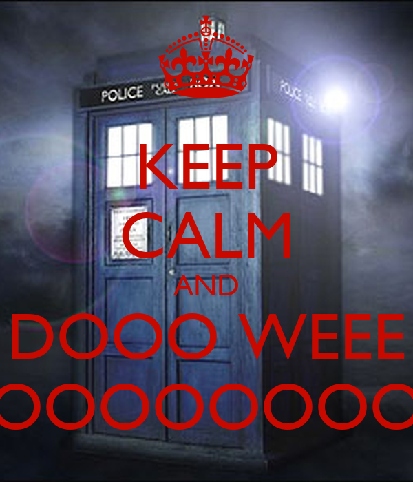 KEEP CALM AND DOOO WEEE OOOOOOOO