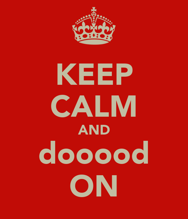 KEEP CALM AND dooood ON