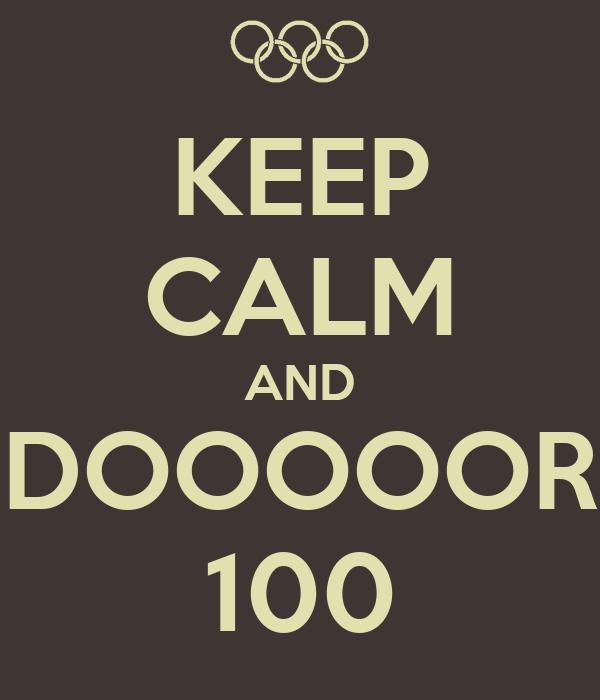 KEEP CALM AND DOOOOOR 100