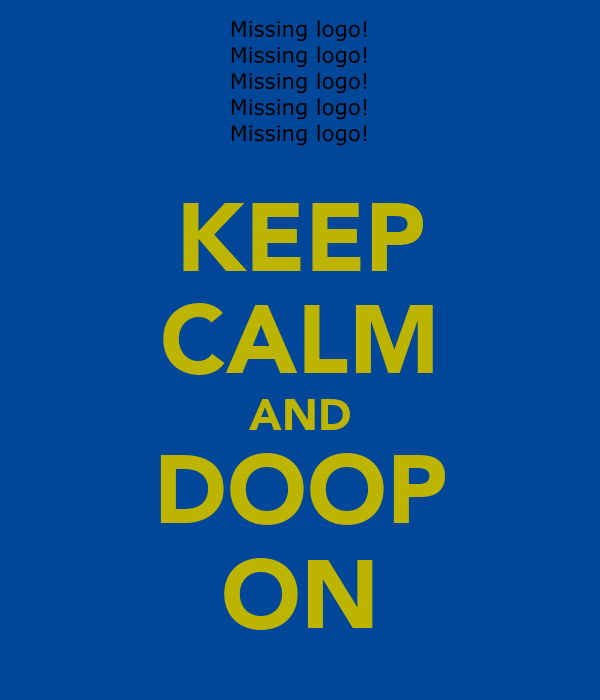 KEEP CALM AND DOOP ON