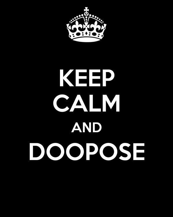 KEEP CALM AND DOOPOSE