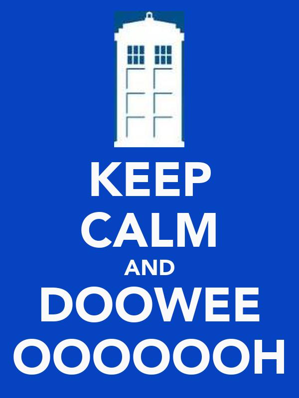 KEEP CALM AND DOOWEE OOOOOOH