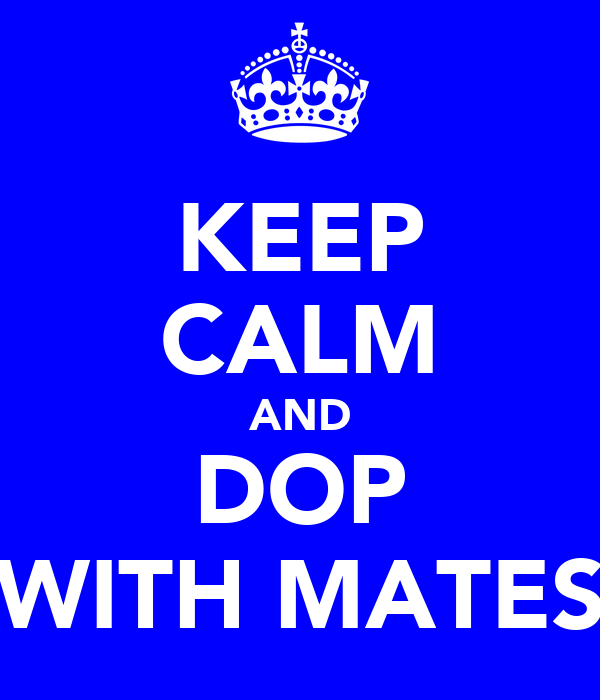 KEEP CALM AND DOP WITH MATES