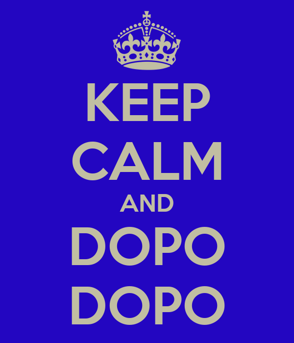 KEEP CALM AND DOPO DOPO