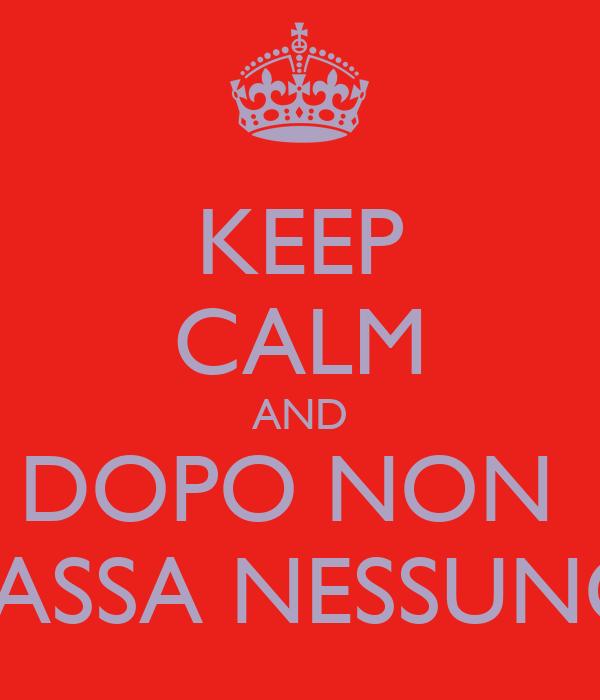 KEEP CALM AND DOPO NON  PASSA NESSUNO