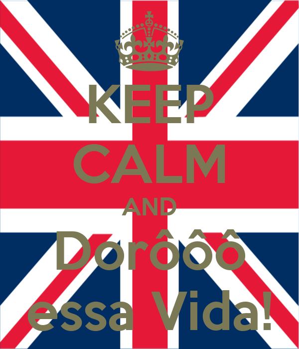 KEEP CALM AND Dorôôô essa Vida!