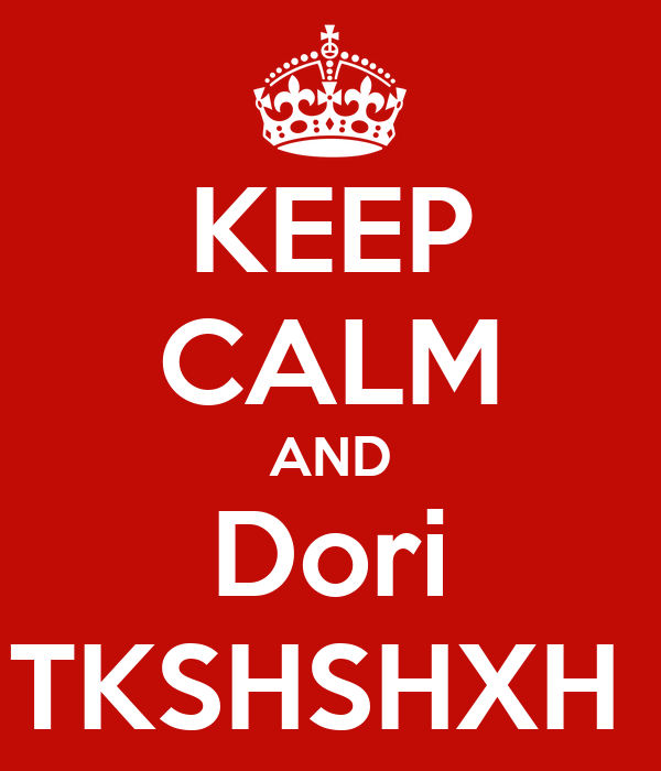 KEEP CALM AND Dori TKSHSHXH