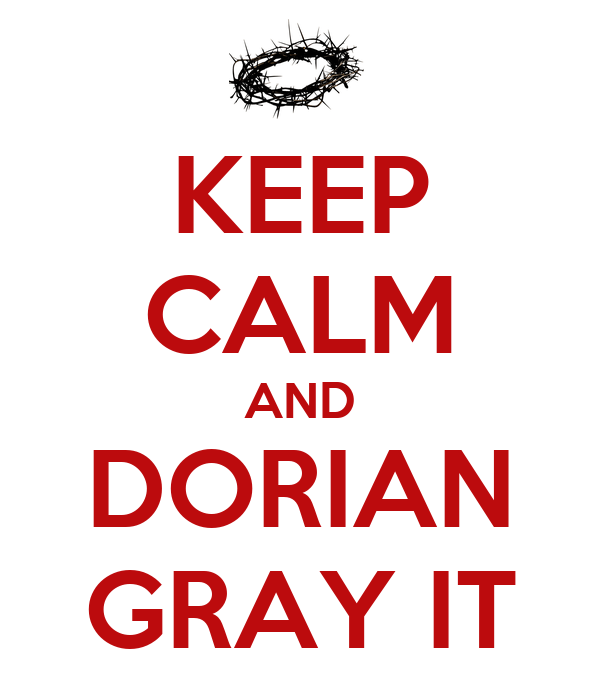 KEEP CALM AND DORIAN GRAY IT