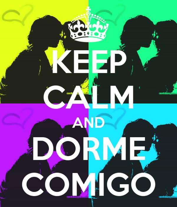 KEEP CALM AND DORME COMIGO