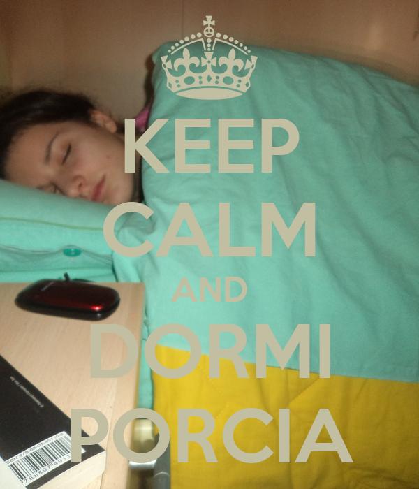 KEEP CALM AND DORMI PORCIA