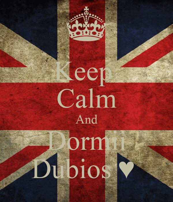Keep  Calm And Dormii Dubios ♥