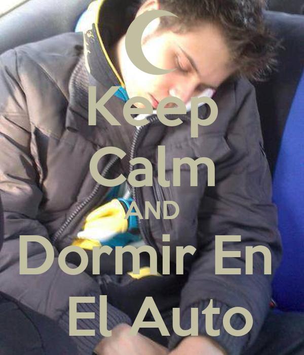 Keep Calm AND Dormir En   El Auto