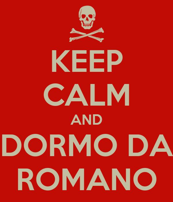 KEEP CALM AND DORMO DA ROMANO