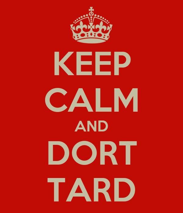 KEEP CALM AND DORT TARD