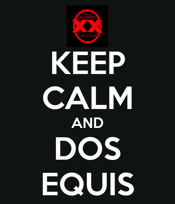 KEEP CALM AND DOS EQUIS