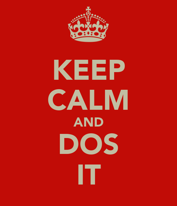 KEEP CALM AND DOS IT